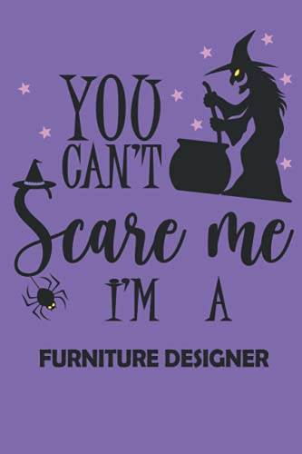 You can't Scare me I'm a furniture designer: The perfect Halloween pumpkin carving stencil notebook - For furniture designer . Halloween gifts and presents gag (6 x 9 , 100 lined paper )
