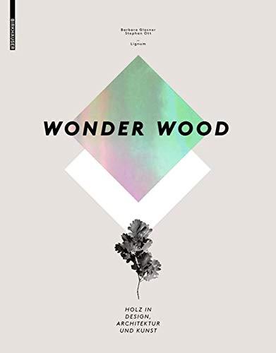 Wonder Wood: Holz in Design, Architektur und Kunst