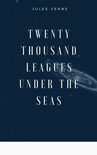 Jules Verne : Twenty Thousand Leagues Under the Seas An Underwater Tour of the World (Illustrated) (English Edition)