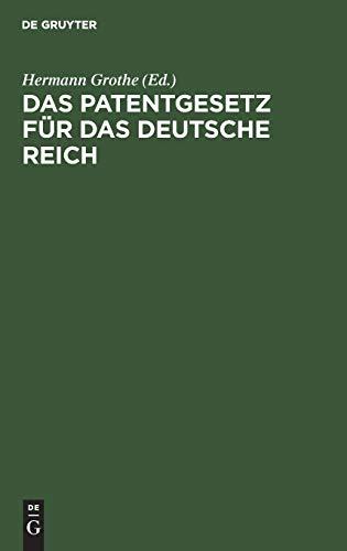 Das Patentgesetz für das Deutsche Reich: Mit Erläuterungen zum praktischen Gebrauch für Patentnehmer, Ingenieure, Gewerbetreibende, Fabrikanten, mit ... e. Geschichte des deutschen Patentgesetzes