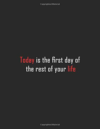 Today is the first day of the rest of your life: Inspirational Quote Notebook - black and white| Cute gift | 8.5 x 11 - 120 College-ruled ... - Journal, Notebook, Diary, Composition Book)