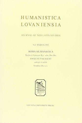 Humanistica Lovaniensia, Volume XXXIV, A. Roma Humanistica - 1985: Studia in honorem Revi adm. Dni Dni Iosaei Ruysschaert: 34B (Humanistica Lovaniensia. Journal of Neo-Latin Studies)