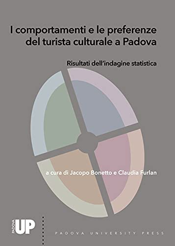 I comportamenti e le preferenze del turista culturale a Padova. Risultati dell'indagine statistica