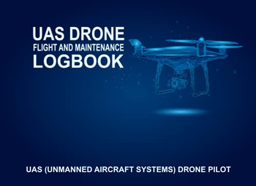 UAS Drone Pilot (Unmanned Aircraft Systems) Flight and Maintenance Logbook Journal: The Drone Pilot, UAS Field, Aircraft Flight, Repair and Maintenance Logbook