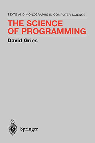 The Science of Programming (Monographs in Computer Science)