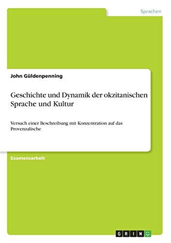 Geschichte und Dynamik der okzitanischen Sprache und Kultur: Versuch einer Beschreibung mit Konzentration auf das Provenzalische