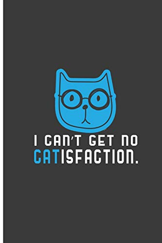 I can't Get No Catisfaction: Satisfied Cat Perfect Dot Grid Notebook/Journal (6