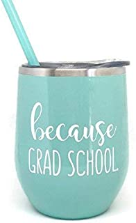 Because Grad School Stemless Wine Glass Tumbler Perfect Gift for Any Graduate