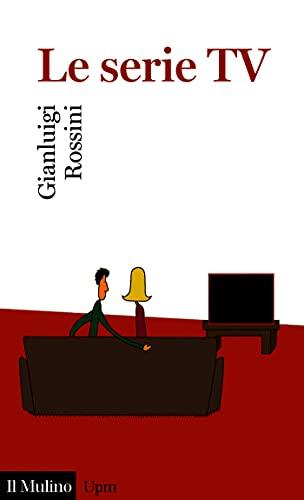 Le serie TV (Universale paperbacks Il Mulino Vol. 708)