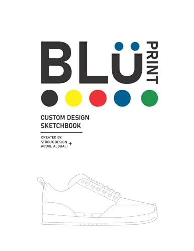 BLU PRINT: Custom Design Sketchbook: Customize Footwear, Apparel, Sports Jerseys, Packaging & More