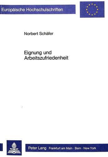 Eignung und Arbeitszufriedenheit: Beiträge zur Eignungsdiagnostik: Beitraege Zur Eignungsdiagnostik (Europäische Hochschulschriften / European ... Psychology / Série 6: Psychologie, Band 170)