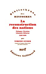 La reconstruction des nations - Pologne, Ukraine, Lithuanie, Bélarus (1569-1999) de Timothy Snyder