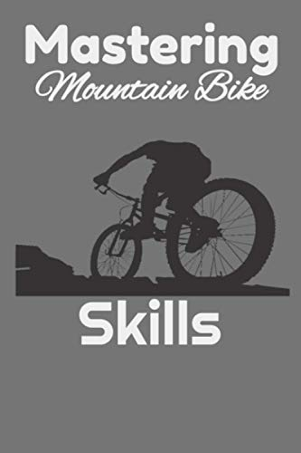 Mastering Mountain Bike Skills Cycling Bicycles BMX Passion: Notebook Lined Journal