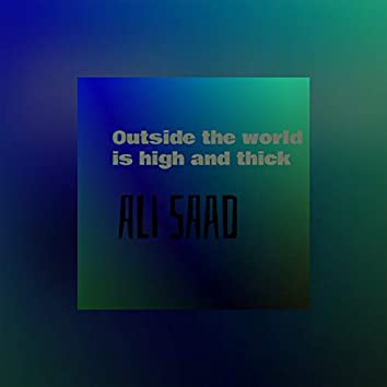 Outside the world is high and thick