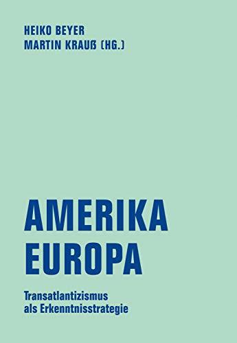 Amerika - Europa: Transatlantizismus als Erkenntnisstrategie (German Edition)