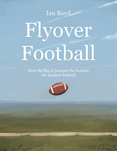 Flyover Football: How the Big 12 became the frontier for modern football (English Edition)