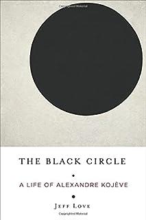 The Black Circle: A Life of Alexandre Kojve