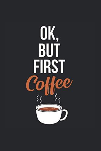 Ok But First Coffee   Kaffee Essen Tagebuch: Essenstagebuch Notizbuch A5 120 Seiten liniert