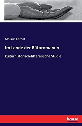 Im Lande der Rätoromanen: kulturhistorisch-litterarische Studie