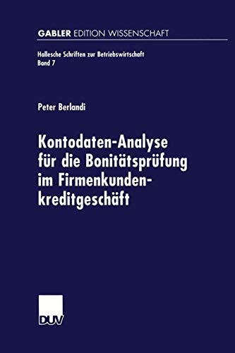 Kontodaten-Analyse für die Bonitätsprüfung im Firmenkundenkreditgeschäft (Hallesche Schriften zur Betriebswirtschaft) (German Edition) (Hallesche Schriften zur Betriebswirtschaft, 7, Band 7)
