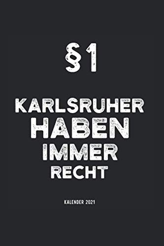 Kalender 2021 Karlsruhe: Jahreskalender 2021 Karlsruher mit Humor als Geschenk-Idee für Karlsruherin mit dem Spruch §1 Karlsruher haben immer Recht ... / Terminkalender für Bewohner Karlsruhes