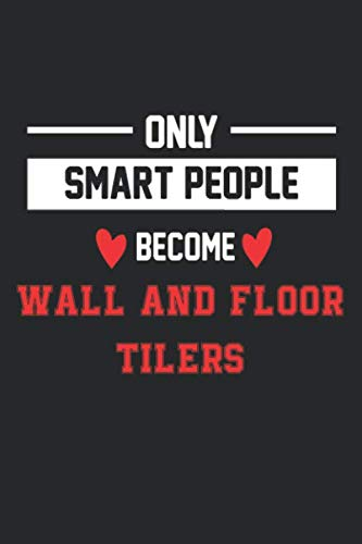 Only Smart People Become Wall and Floor Tiler Notebook - Funny Wall and Floor Tiler Journal Gift: Future Wall and Floor Tiler Student Lined Notebook / ... 120 Pages, 6x9, Soft Cover, Matte Finish