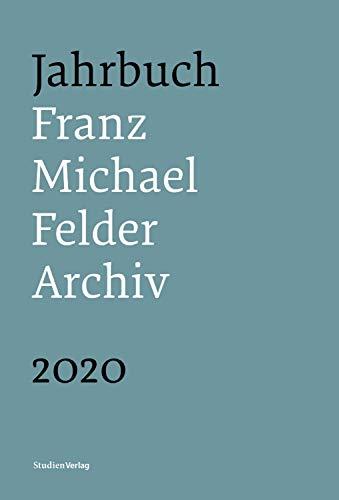 Jahrbuch Franz-Michael-Felder-Archiv 2020: 21. Jahrgang 2020