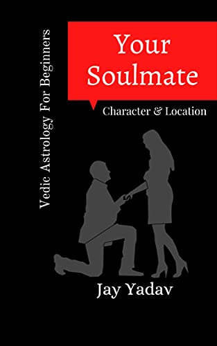 Your Soulmate : Character and Location : Vedic Astrology Book For Beginners