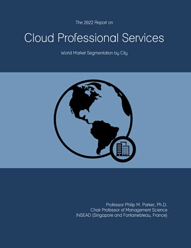 The 2022 Report on Cloud Professional Services: World Market Segmentation by City