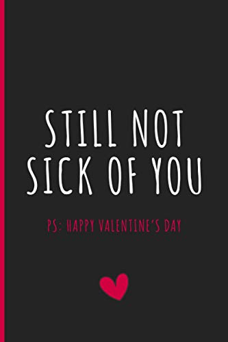 Still Not Sick Of You: Happy Valentine's Day / Anniversary Notebook Gift -...