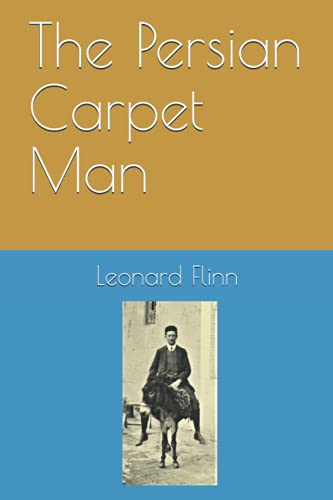 The Persian Carpet Man: An autobiographical account of travel and trade in Iran from 1903 to 1944
