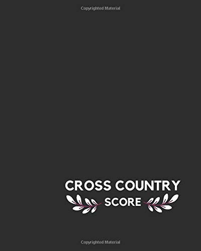 Cross Country Score: Cross Country Games recorder Notebook, Outdoor Game Record Book, Track Keeper, Tracking Log book, Scoring Sheet, Gifts for ... 120 pages. (Cross Country Logbook, Band 38)