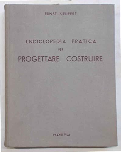 Enciclopedia pratica per progettare e costruire ad uso di architetti, ingegneri, costruttori e periti edili, docenti e discenti.