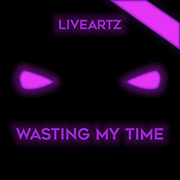 Wasting My Time