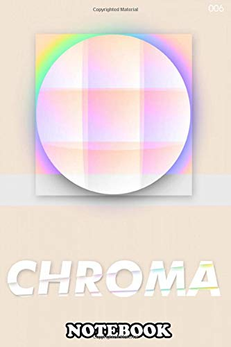 Notebook: Chroma 006 Design Abstrait Chromatique , Journal for Writing, College Ruled Size 6
