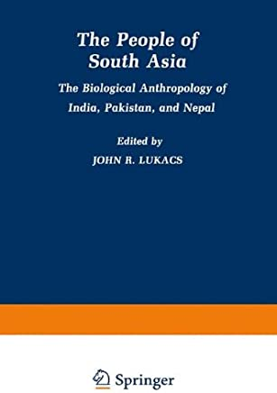 The People of South Asia: The Biological Anthropology of India, Pakistan, and Nepal