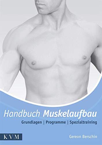 Handbuch Muskelaufbau: Grundlagen - Programme - Spezialtraining