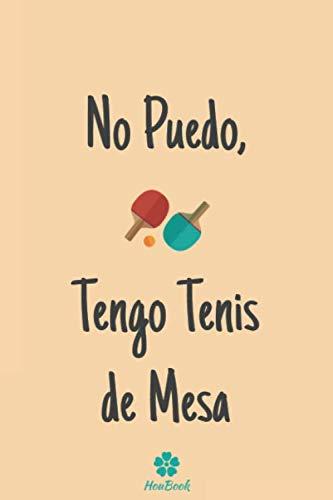 No Puedo, Tengo Tenis de Mesa: Original y divertido cuaderno para los amantes del tenis de mesa.