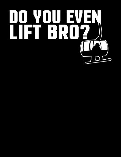 Do You Even Lift Bro: Funny Snowboarding & Skiing Snowlift Blank Sketchbook to Draw and Paint (110 Empty Pages, 8.5