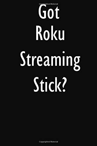 Got Roku Streaming Stick?: Roku Streaming Stick Diary Journal