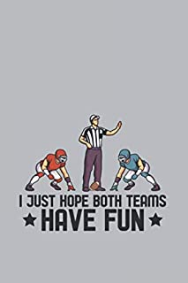 I Just Hope Both Teams Have Fun: Funny Lineman Football Journal | Notebook | Workbook For Gridiron, Touchdown And Tackle Fan - 6x9 - 120 Graph Paper Pages