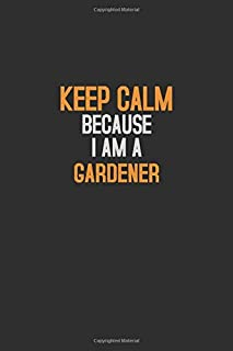 Keep Calm Because I Am  A  Gardener: Halloween themed Career Pride Quote  6x9 Blank Lined   Notebook Journal