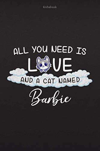 Notebook All You Need Is Love And A Cat Named Barbie Lined Journal: Daily, Daily Journal, Over 100 Pages, Daily Organizer, Hourly, 6x9 inch, Paycheck Budget, Finance