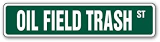 OIL FIELD TRASH Street Sign roughnecks drilling rigs worker Texas | Indoor/Outdoor | 30