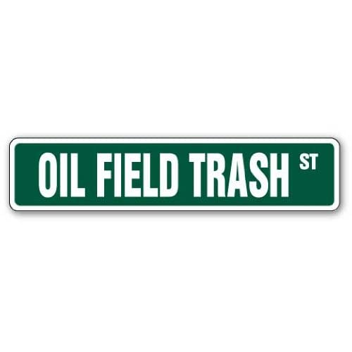 best loved 3a3c1 1e895 OIL FIELD TRASH Street Sign roughnecks drilling rigs worker Texas    Indoor Outdoor   18
