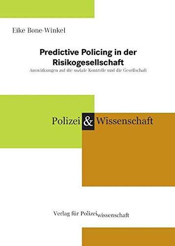 Predictive Policing in der Risikogesellschaft: Auswirkungen auf die soziale Kontrolle und die Gesellschaft