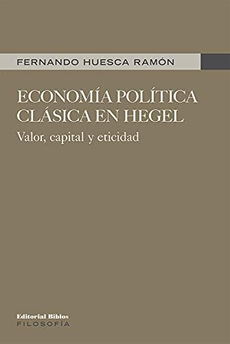 Economía política clásica en Hegel: Valor, capital y eticidad (Filosofía)