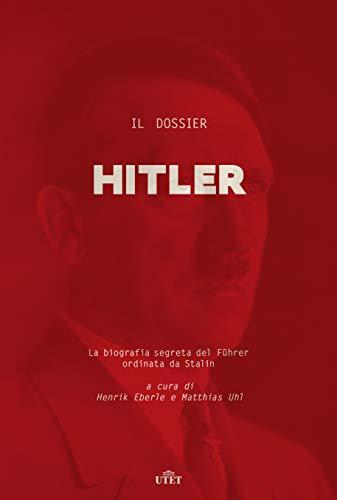 Il dossier Hitler. La biografia segreta del Führer ordinata da Stalin