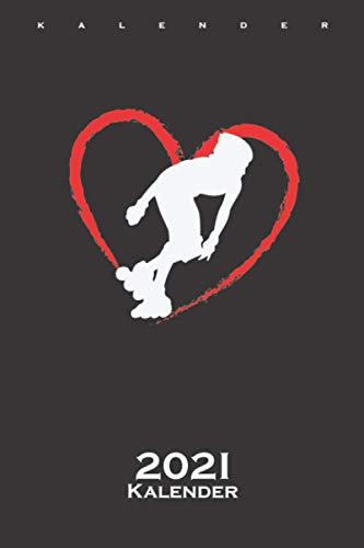 Inline Skating ist wie Liebe Kalender 2021: Jahreskalender für alle Liebhaber und Fans des schnellen Sports auf Rädern