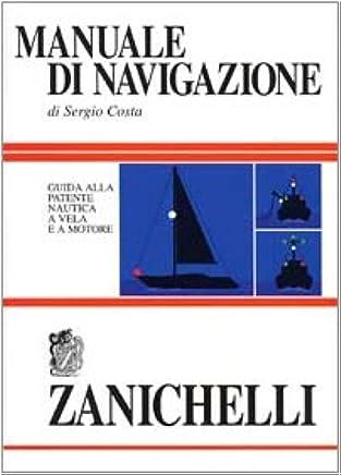 Manuale di navigazione. Guida alla patente nautica a vela e a motore
